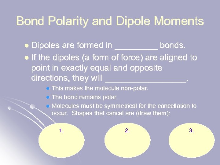 Bond Polarity and Dipole Moments l Dipoles are formed in _____ bonds. l If