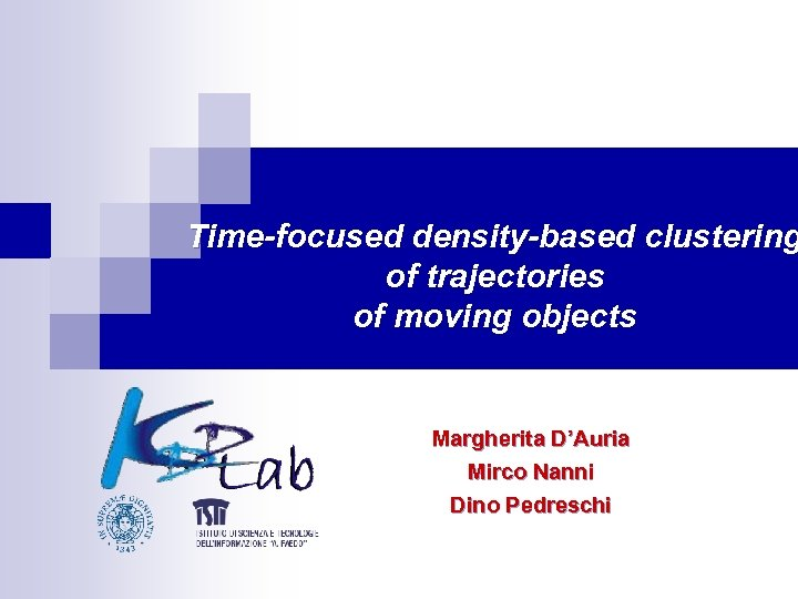 Time-focused density-based clustering of trajectories of moving objects Margherita D'Auria Mirco Nanni Dino Pedreschi