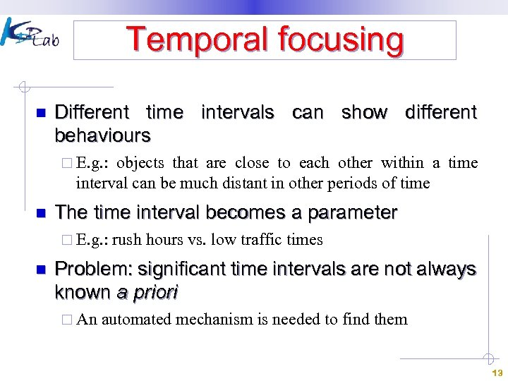 Temporal focusing n Different time intervals can show different behaviours ¨ E. g. :