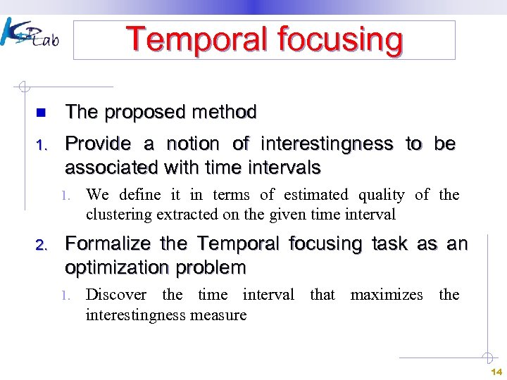 Temporal focusing n The proposed method 1. Provide a notion of interestingness to be