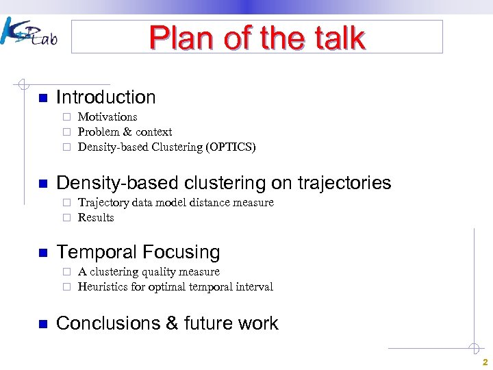 Plan of the talk n Introduction ¨ ¨ ¨ n Density-based clustering on trajectories