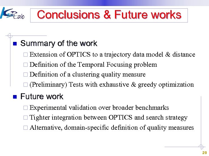 Conclusions & Future works n Summary of the work ¨ Extension of OPTICS to