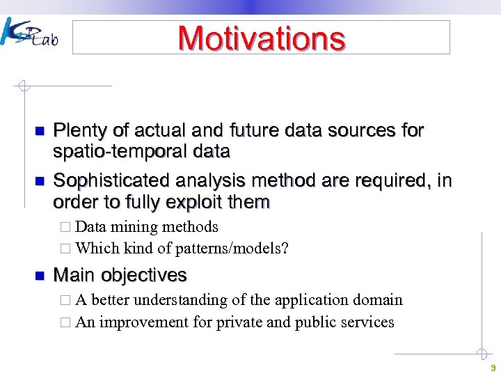 Motivations n n Plenty of actual and future data sources for spatio-temporal data Sophisticated