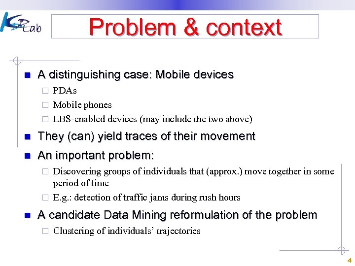 Problem & context n A distinguishing case: Mobile devices PDAs ¨ Mobile phones ¨