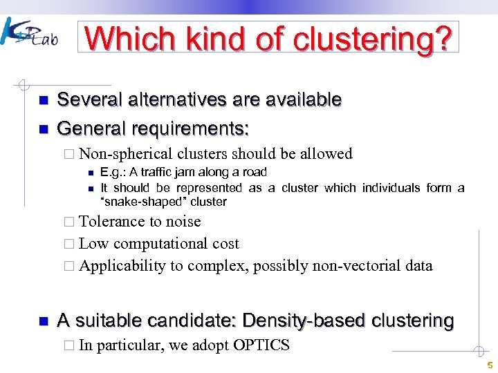 Which kind of clustering? n n Several alternatives are available General requirements: ¨ Non-spherical