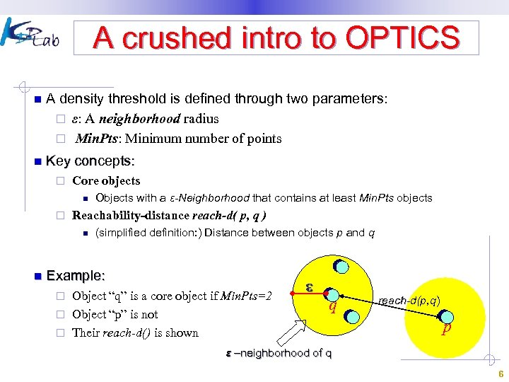 A crushed intro to OPTICS n A density threshold is defined through two parameters: