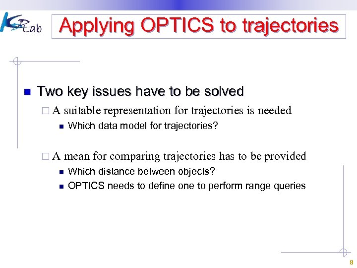 Applying OPTICS to trajectories n Two key issues have to be solved ¨A suitable