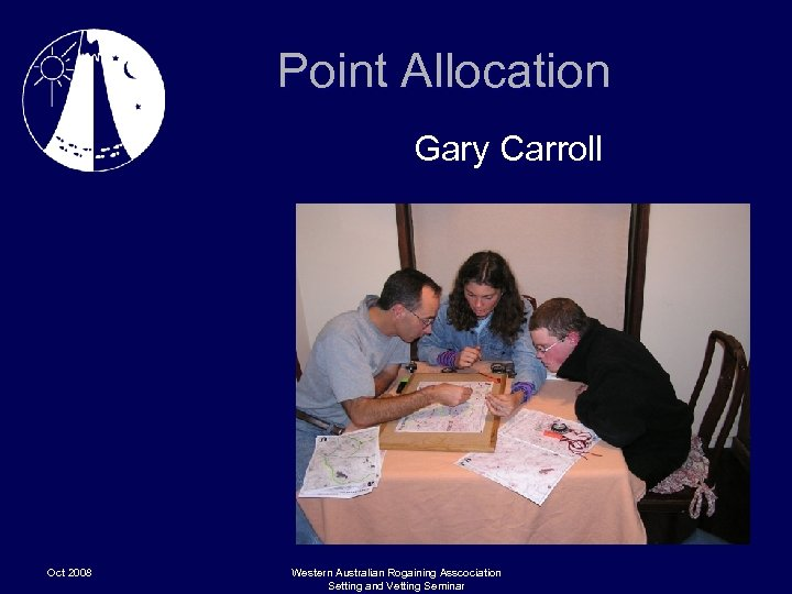 Point Allocation Gary Carroll Oct 2008 Western Australian Rogaining Asscociation Setting and Vetting Seminar