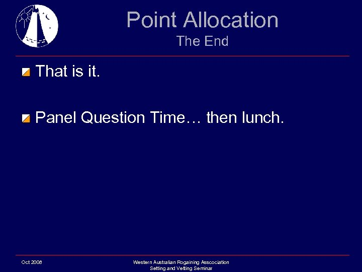 Point Allocation The End That is it. Panel Question Time… then lunch. Oct 2008