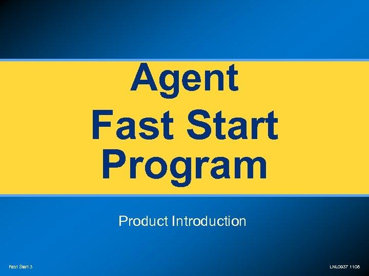 Agent Fast Start Program Product Introduction Fast Start 3 LNL 0937 1108