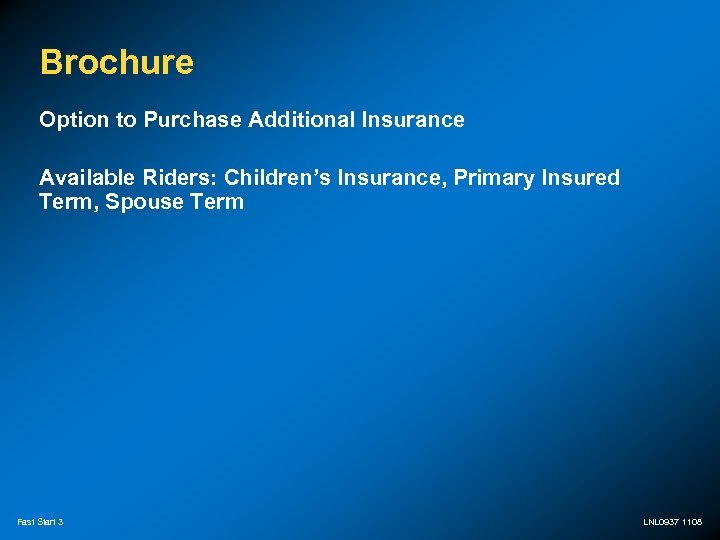 Brochure Option to Purchase Additional Insurance Available Riders: Children's Insurance, Primary Insured Term, Spouse