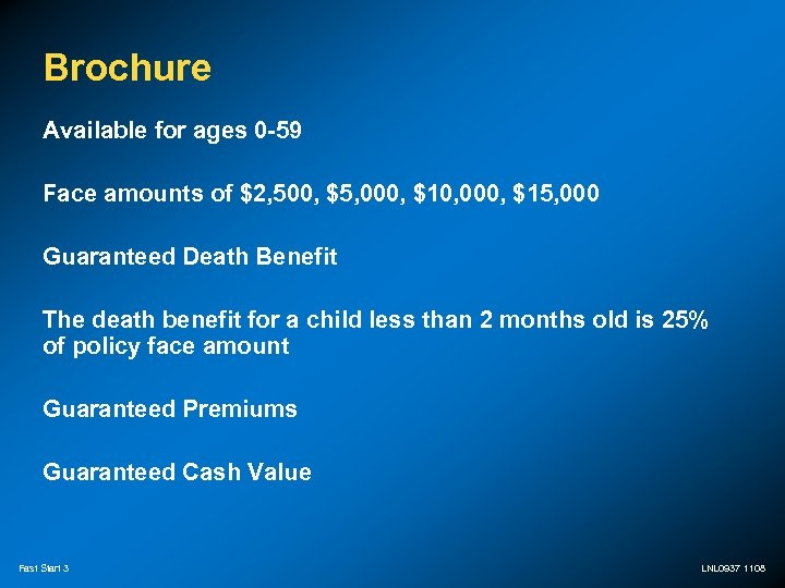 Brochure Available for ages 0 -59 Face amounts of $2, 500, $5, 000, $10,