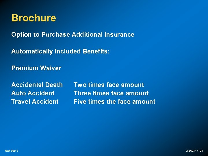 Brochure Option to Purchase Additional Insurance Automatically Included Benefits: Premium Waiver Accidental Death Auto