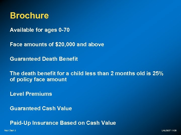 Brochure Available for ages 0 -70 Face amounts of $20, 000 and above Guaranteed