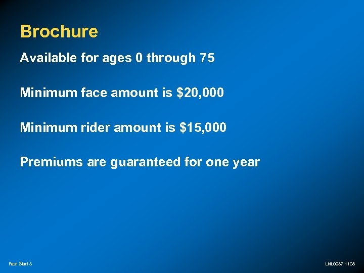 Brochure Available for ages 0 through 75 Minimum face amount is $20, 000 Minimum