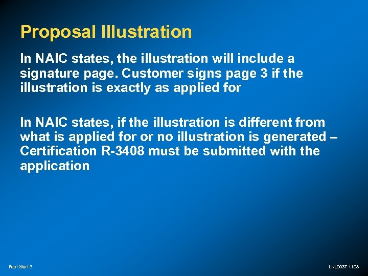 Proposal Illustration In NAIC states, the illustration will include a signature page. Customer signs