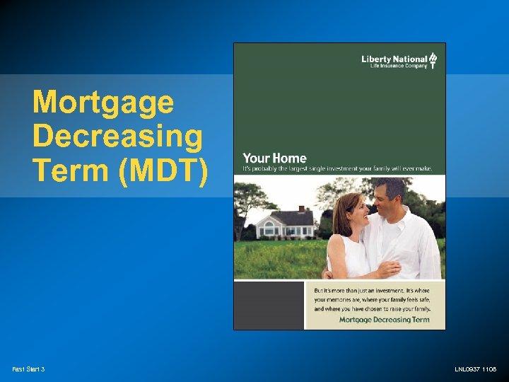 Mortgage Decreasing Term (MDT) Fast Start 3 LNL 0937 1108