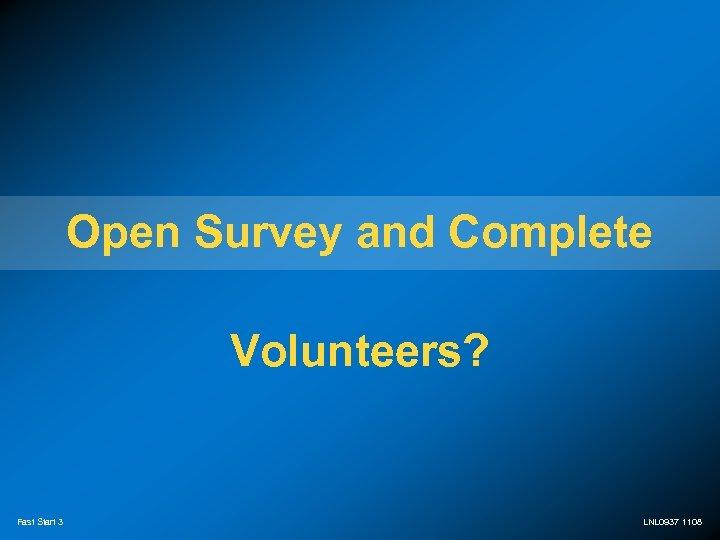 Open Survey and Complete Volunteers? Fast Start 3 LNL 0937 1108