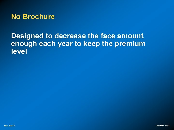 No Brochure Designed to decrease the face amount enough each year to keep the