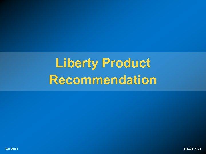 Liberty Product Recommendation Fast Start 3 LNL 0937 1108