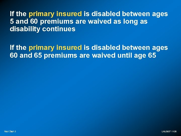 If the primary insured is disabled between ages 5 and 60 premiums are waived
