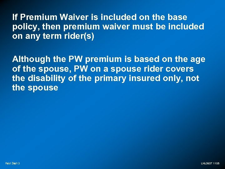 If Premium Waiver is included on the base policy, then premium waiver must be