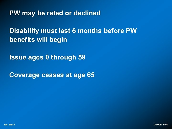 PW may be rated or declined Disability must last 6 months before PW benefits