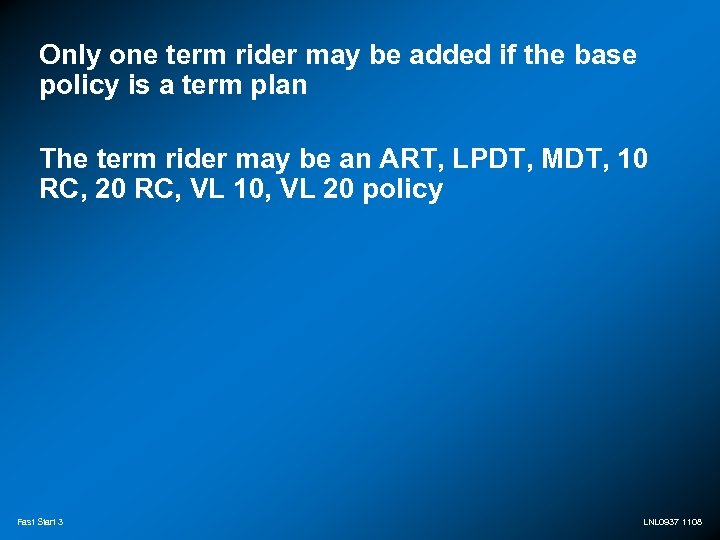Only one term rider may be added if the base policy is a term