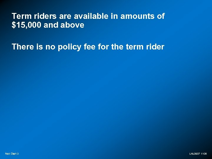 Term riders are available in amounts of $15, 000 and above There is no