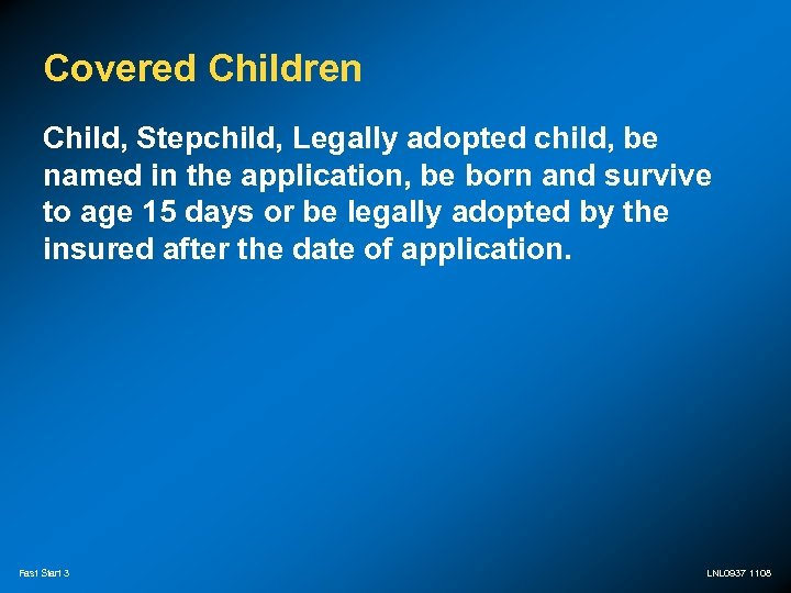 Covered Children Child, Stepchild, Legally adopted child, be named in the application, be born