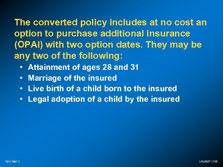 The converted policy includes at no cost an option to purchase additional insurance (OPAI)