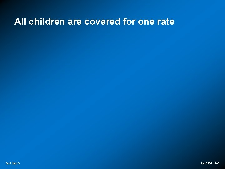 All children are covered for one rate Fast Start 3 LNL 0937 1108
