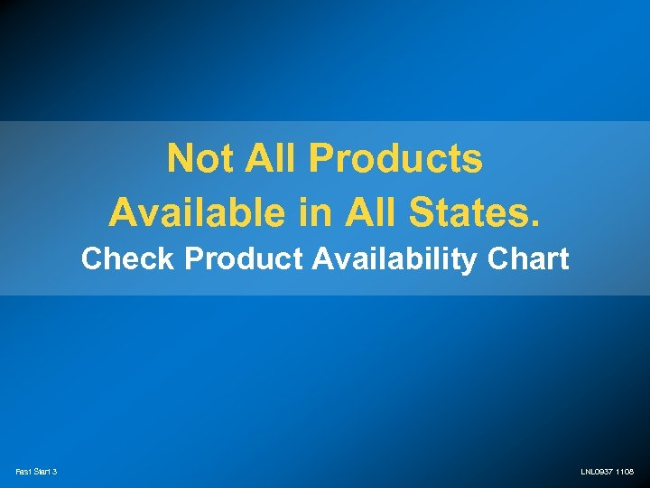 Not All Products Available in All States. Check Product Availability Chart Fast Start 3