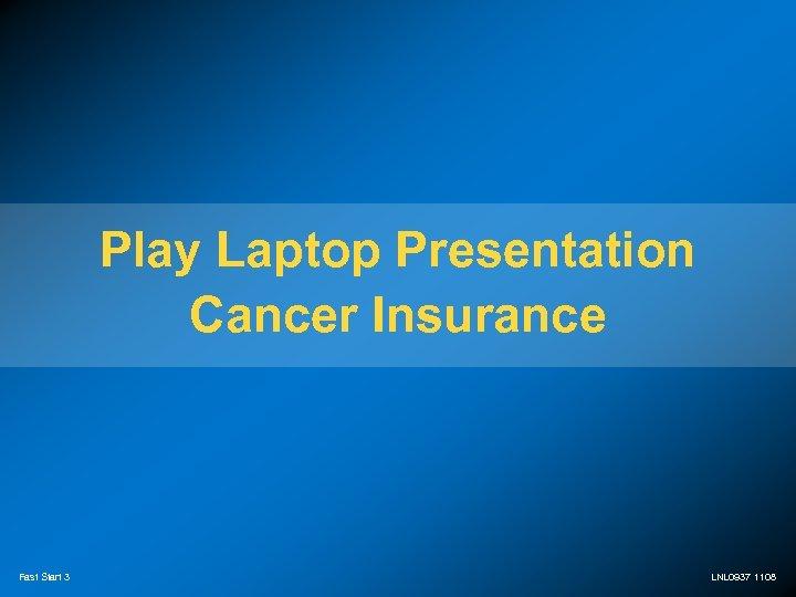 Play Laptop Presentation Cancer Insurance Fast Start 3 LNL 0937 1108