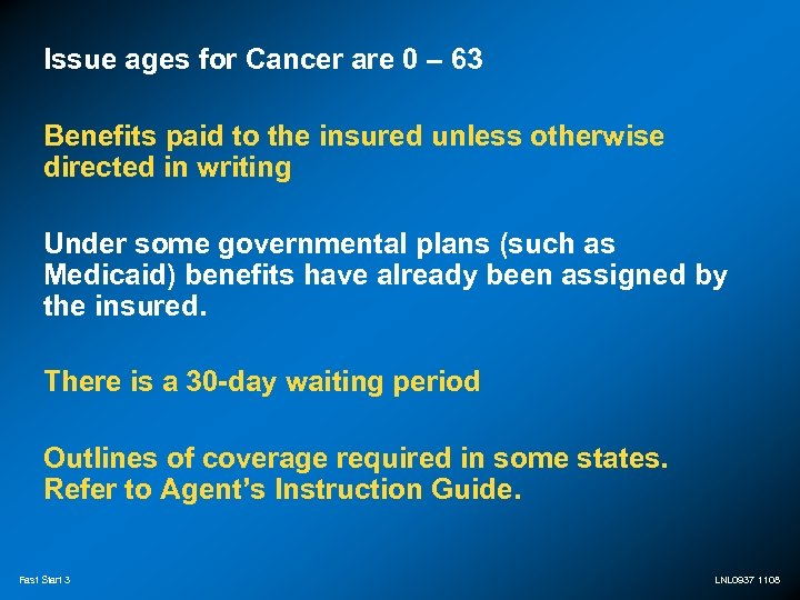Issue ages for Cancer are 0 – 63 Benefits paid to the insured unless