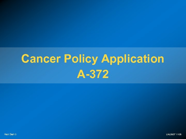 Cancer Policy Application A-372 Fast Start 3 LNL 0937 1108
