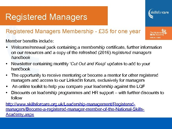Registered Managers Membership - £ 35 for one year Member benefits include: § Welcome/renewal