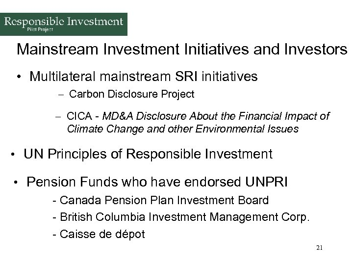 Mainstream Investment Initiatives and Investors • Multilateral mainstream SRI initiatives – Carbon Disclosure Project