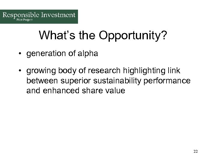 What's the Opportunity? • generation of alpha • growing body of research highlighting link