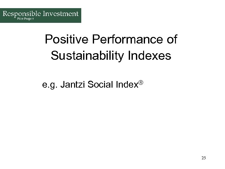 Positive Performance of Sustainability Indexes e. g. Jantzi Social Index® 25