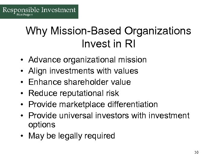 Why Mission-Based Organizations Invest in RI • • • Advance organizational mission Align investments