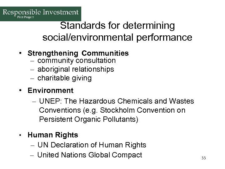 Standards for determining social/environmental performance • Strengthening Communities – community consultation – aboriginal relationships