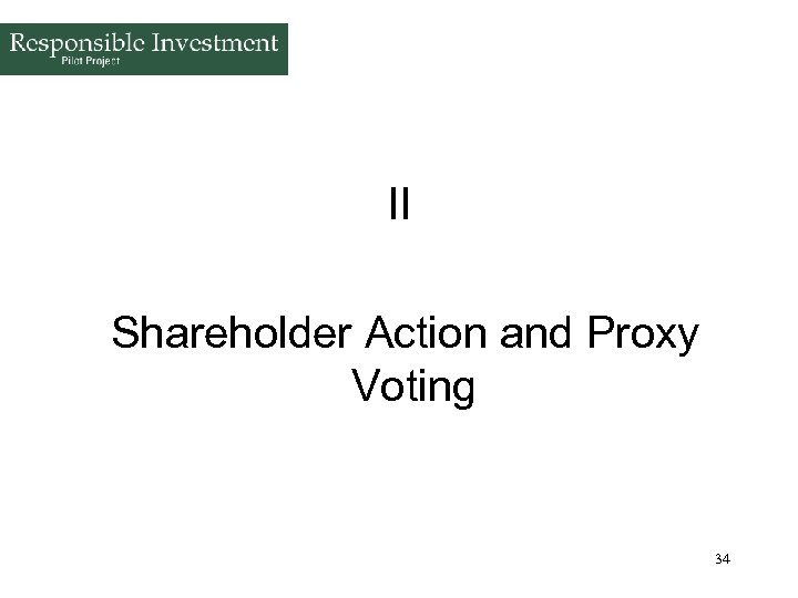 II Shareholder Action and Proxy Voting 34