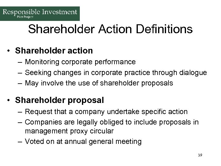 Shareholder Action Definitions • Shareholder action – Monitoring corporate performance – Seeking changes in