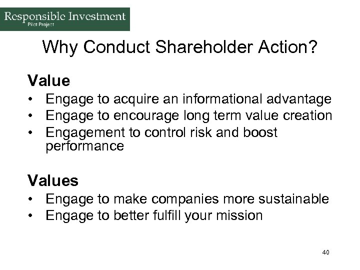 Why Conduct Shareholder Action? Value • Engage to acquire an informational advantage • Engage