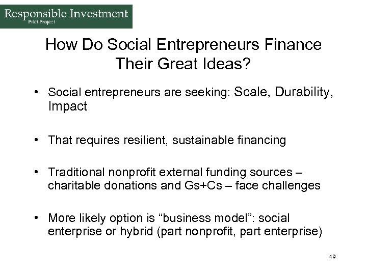 How Do Social Entrepreneurs Finance Their Great Ideas? • Social entrepreneurs are seeking: Scale,
