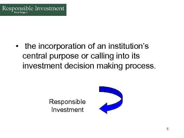 • the incorporation of an institution's central purpose or calling into its investment