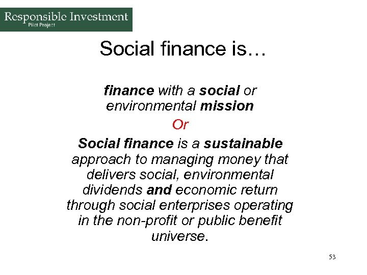 Social finance is… finance with a social or environmental mission Or Social finance is