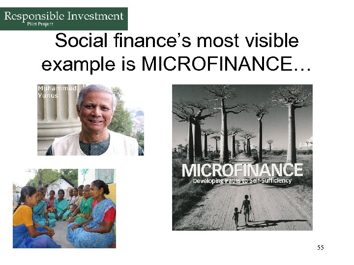 Social finance's most visible example is MICROFINANCE… 55