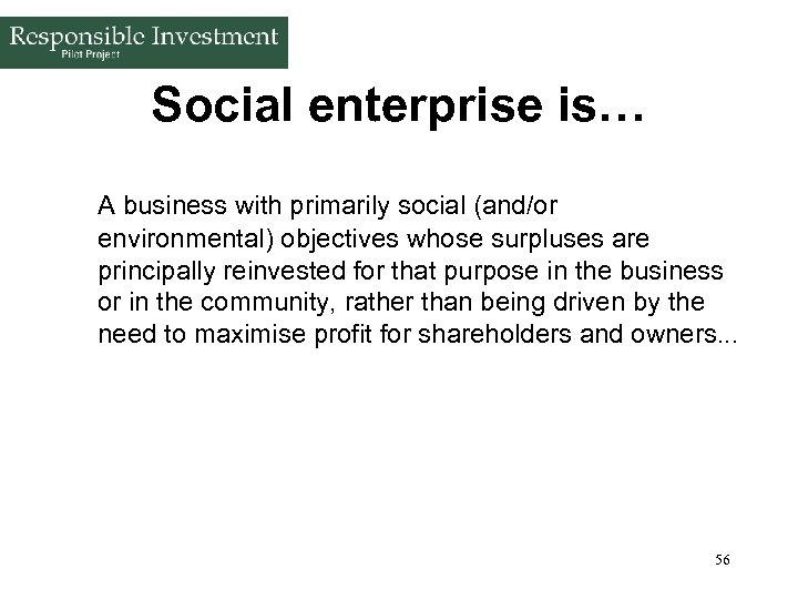 Social enterprise is… A business with primarily social (and/or environmental) objectives whose surpluses are